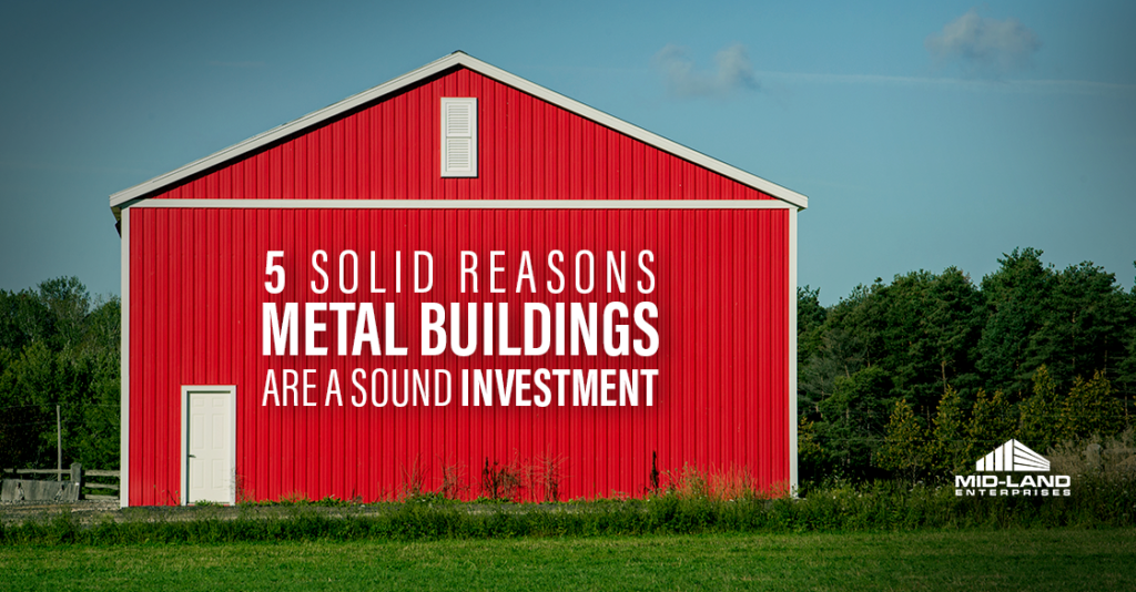 5 Solid Reasons Metal Buildings Are a Sound Investment